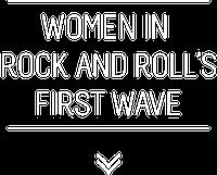Women in Rock & Roll's First Wave